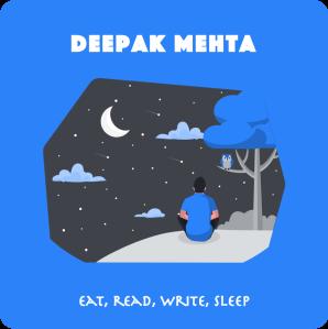 Deepak Mehta : Eat, Read, Write, Sleep
